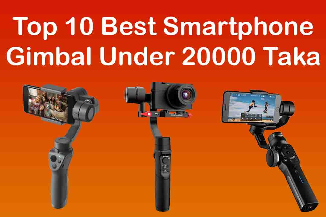 Top 10 Best Mobile Gimbal Under 20000 Taka (2020)