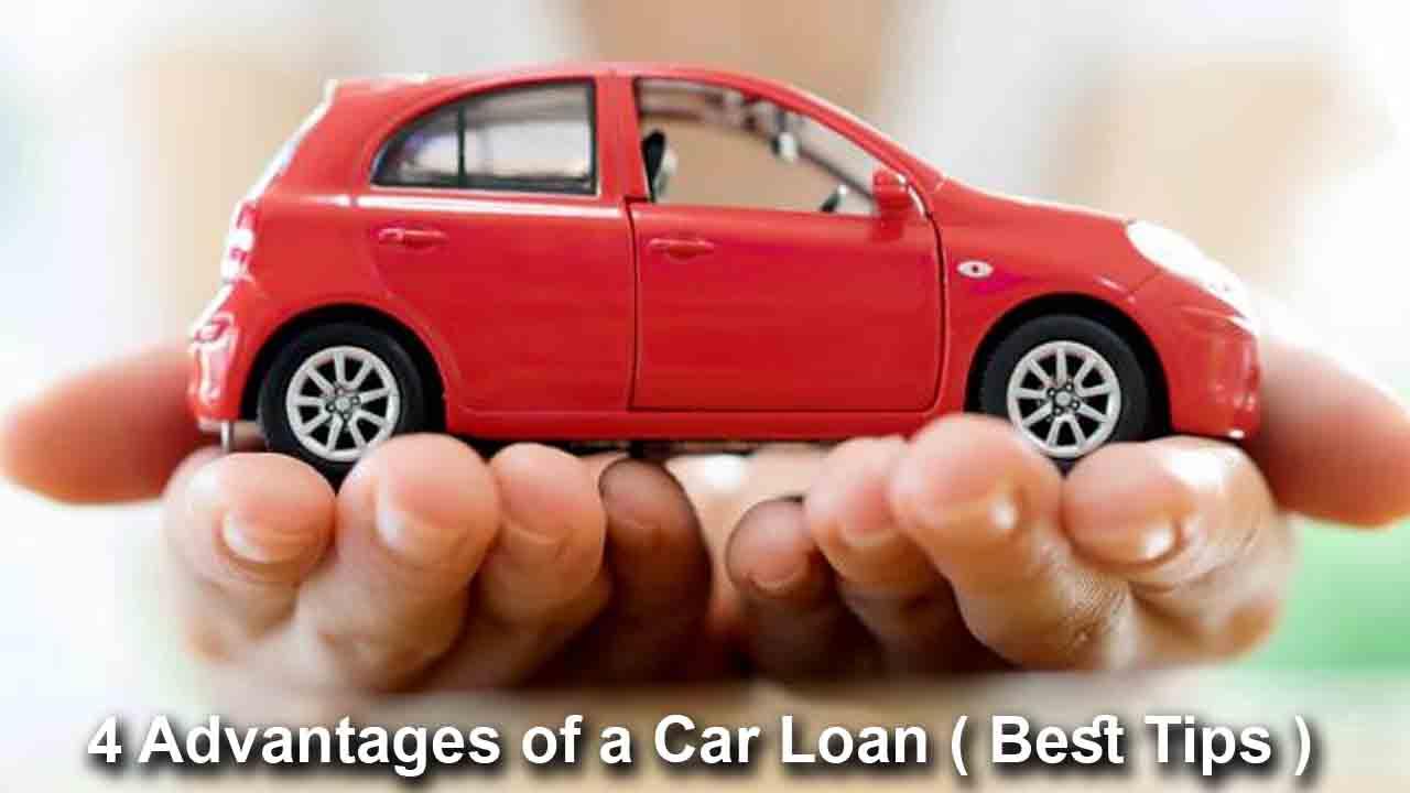 4 Advantages of a Car Loan ( Best Tips )